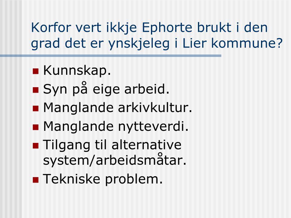 Korfor vert ikkje Ephorte brukt i den grad det er ynskjeleg i Lier kommune?  Kunnskap.  Syn på eige arbeid.  Manglande arkivkultur.  Manglande nyt