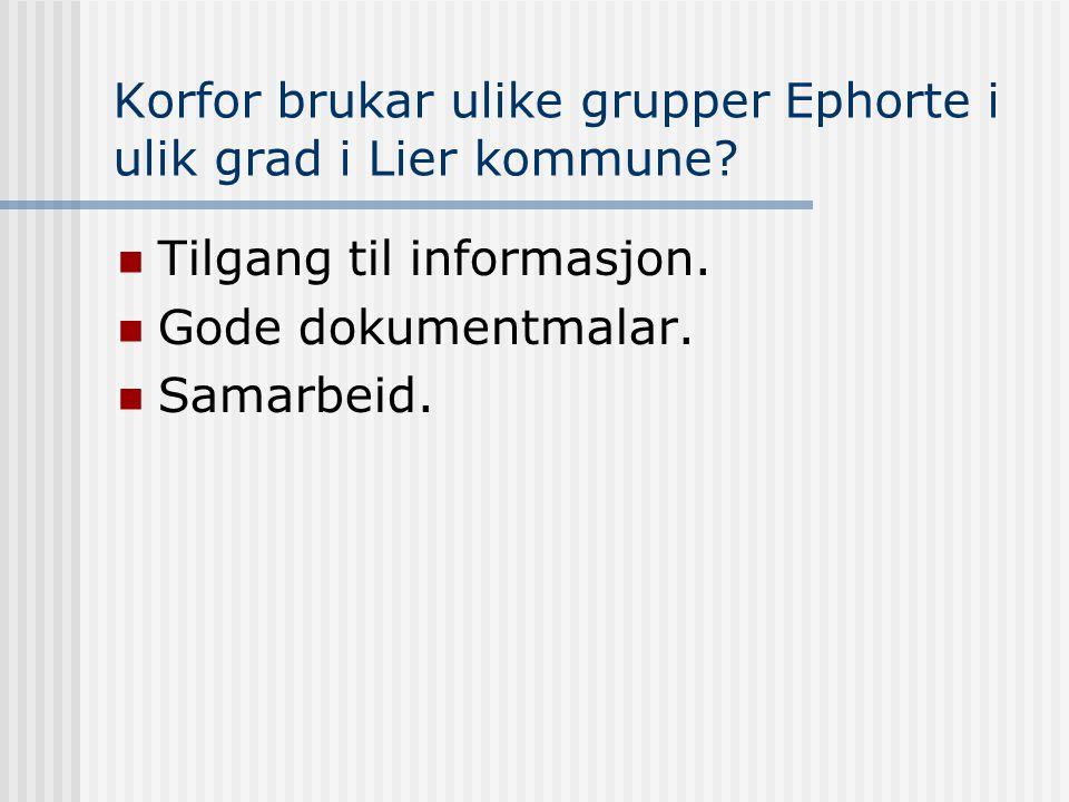 Korfor brukar ulike grupper Ephorte i ulik grad i Lier kommune?  Tilgang til informasjon.  Gode dokumentmalar.  Samarbeid.