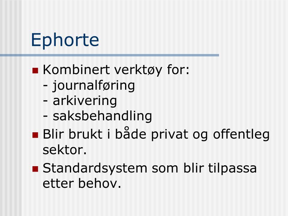 Ephorte  Kombinert verktøy for: - journalføring - arkivering - saksbehandling  Blir brukt i både privat og offentleg sektor.  Standardsystem som bl