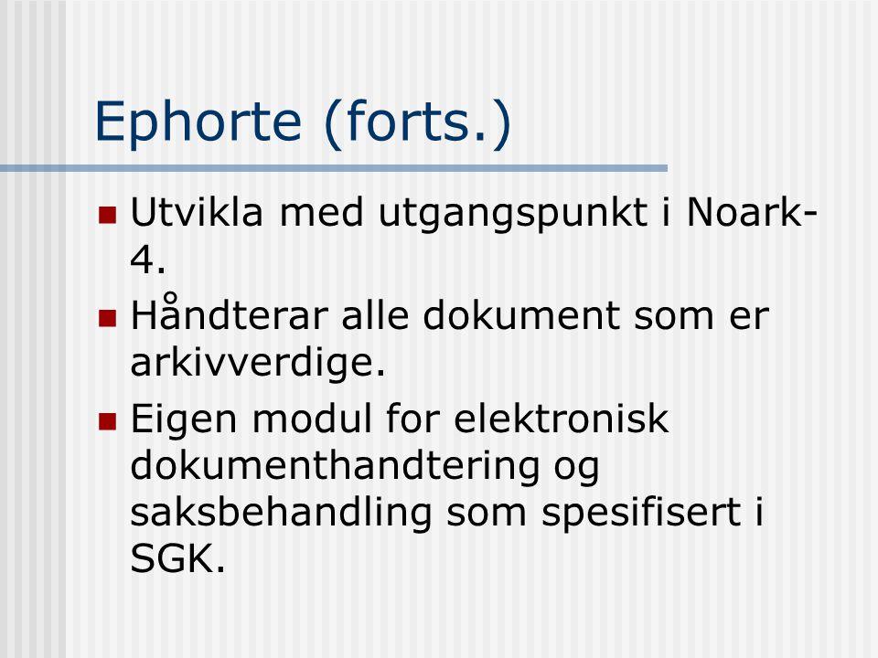 Ephorte (forts.)  Utvikla med utgangspunkt i Noark- 4.  Håndterar alle dokument som er arkivverdige.  Eigen modul for elektronisk dokumenthandterin