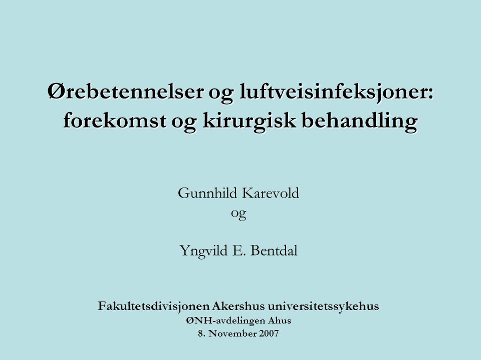 Ørebetennelser og luftveisinfeksjoner: forekomst og kirurgisk behandling Gunnhild Karevold og Yngvild E. Bentdal Fakultetsdivisjonen Akershus universi