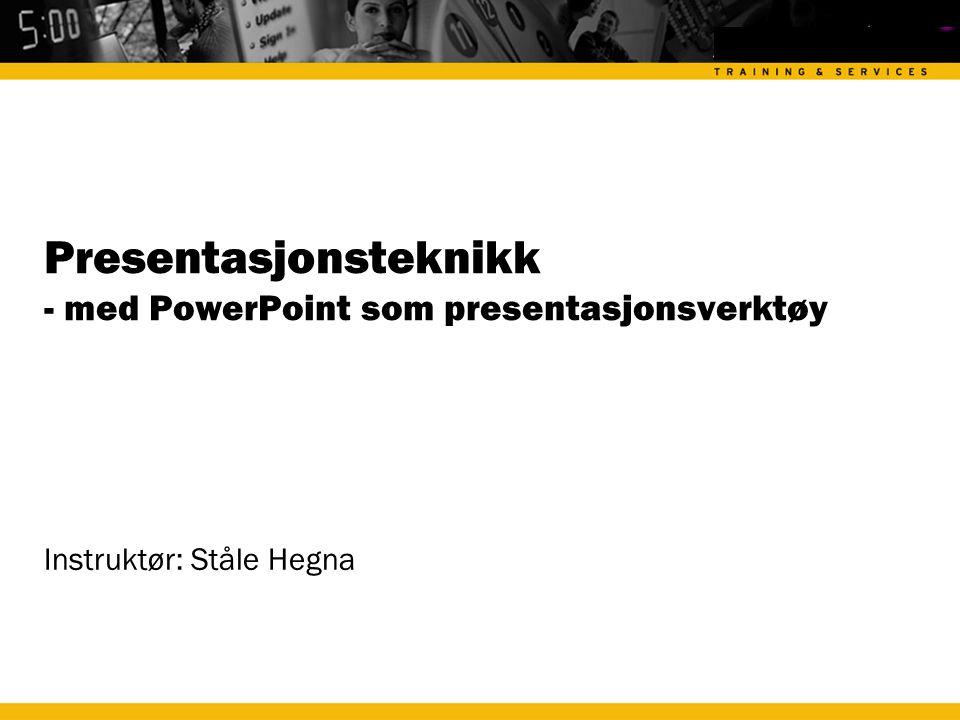 Presentasjonsteknikk - med PowerPoint som presentasjonsverktøy Instruktør: Ståle Hegna