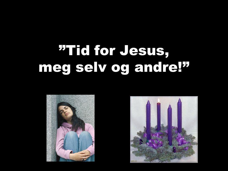 """""""Tid for Jesus, meg selv og andre!"""""""