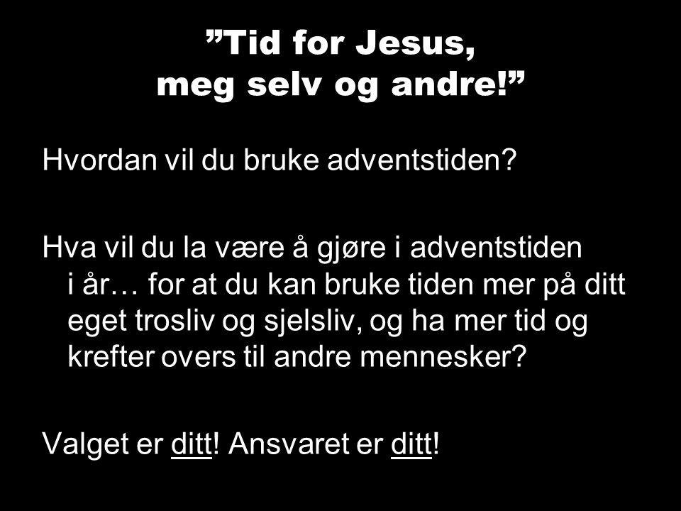 """""""Tid for Jesus, meg selv og andre!"""" Hvordan vil du bruke adventstiden? Hva vil du la være å gjøre i adventstiden i år… for at du kan bruke tiden mer p"""