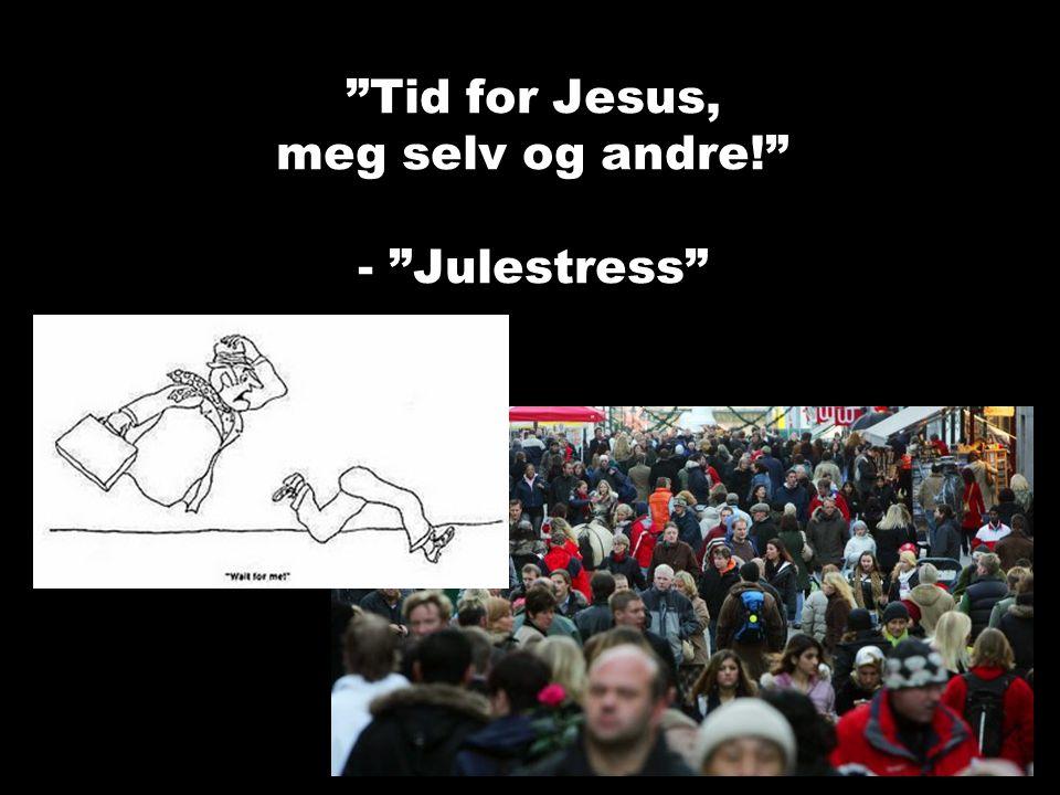 """""""Tid for Jesus, meg selv og andre!"""" - """"Julestress"""""""