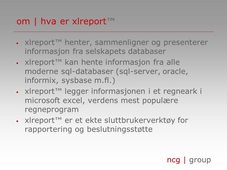 ncg | group om | navigator™ xlreport™ info@ncg-sweden.se +47 22 20 30 56 www.ncg-norway.no