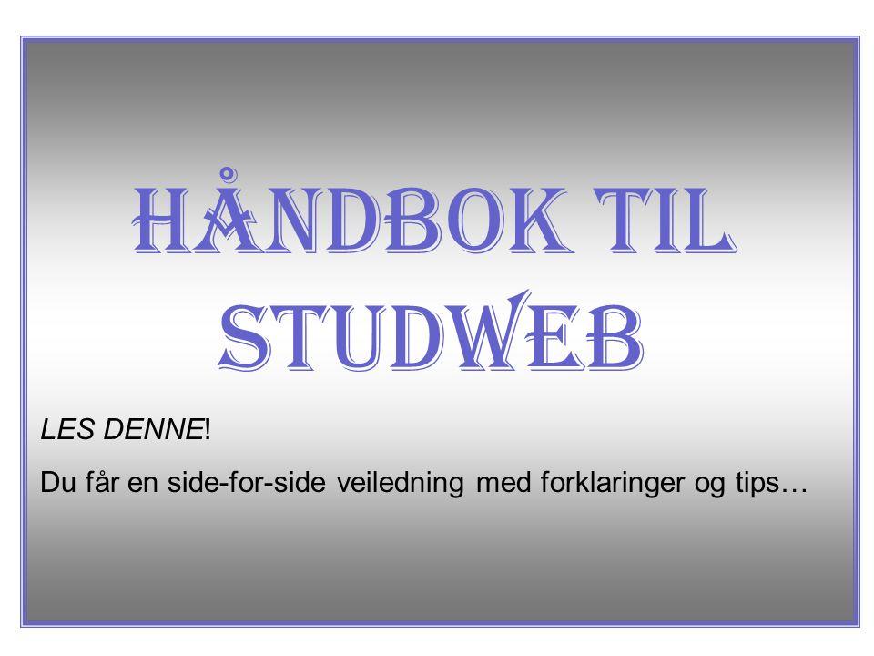 Håndbok til Studweb LES DENNE! Du får en side-for-side veiledning med forklaringer og tips…