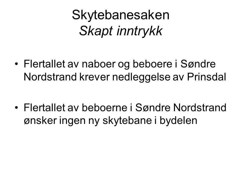 Skytebanesaken Skapt inntrykk •Flertallet av naboer og beboere i Søndre Nordstrand krever nedleggelse av Prinsdal •Flertallet av beboerne i Søndre Nordstrand ønsker ingen ny skytebane i bydelen