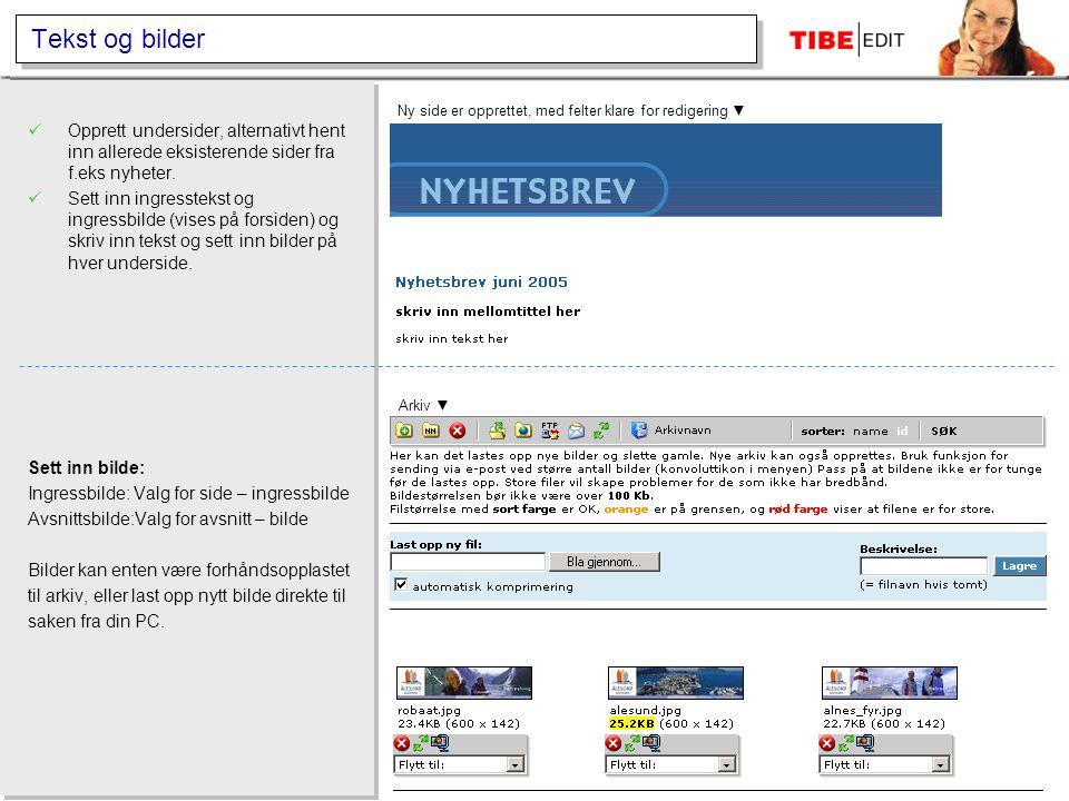 Tekst og bilder  Opprett undersider, alternativt hent inn allerede eksisterende sider fra f.eks nyheter.