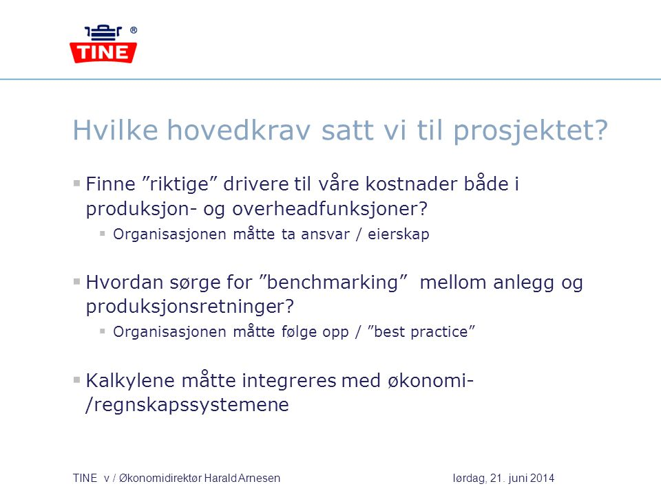 TINE v / Økonomidirektør Harald Arnesenlørdag, 21. juni 2014 ABC – Activity Based Costing