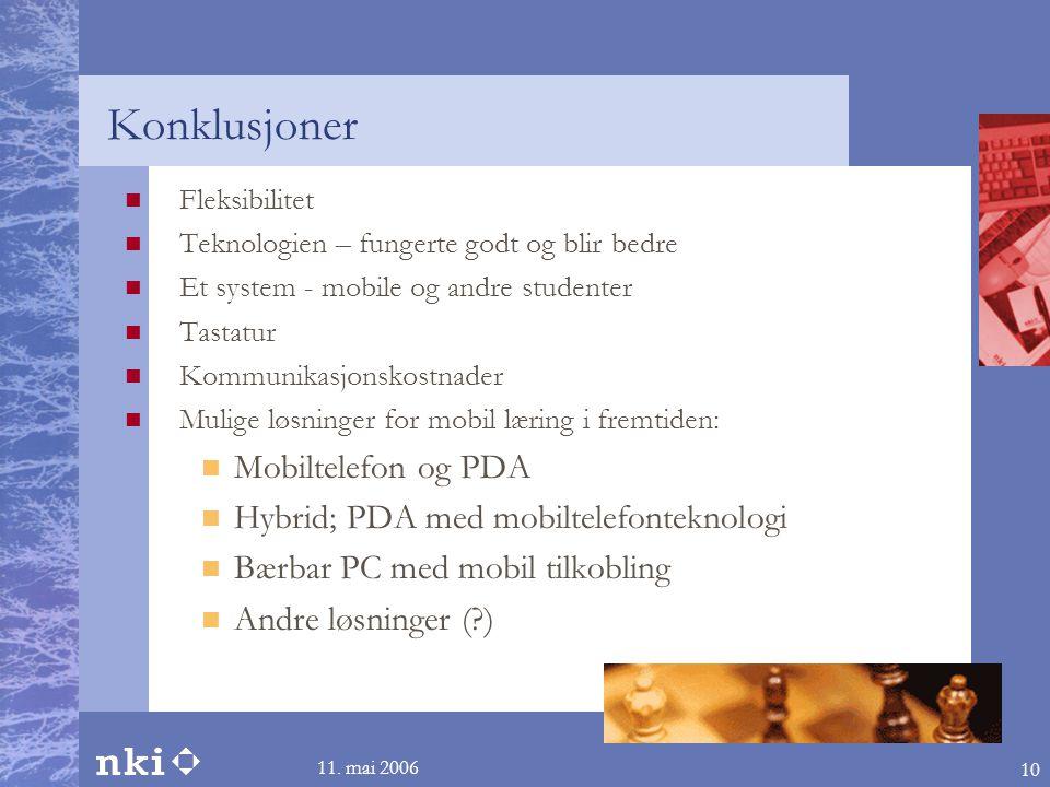 11. mai 2006 10 Konklusjoner  Fleksibilitet  Teknologien – fungerte godt og blir bedre  Et system - mobile og andre studenter  Tastatur  Kommunik