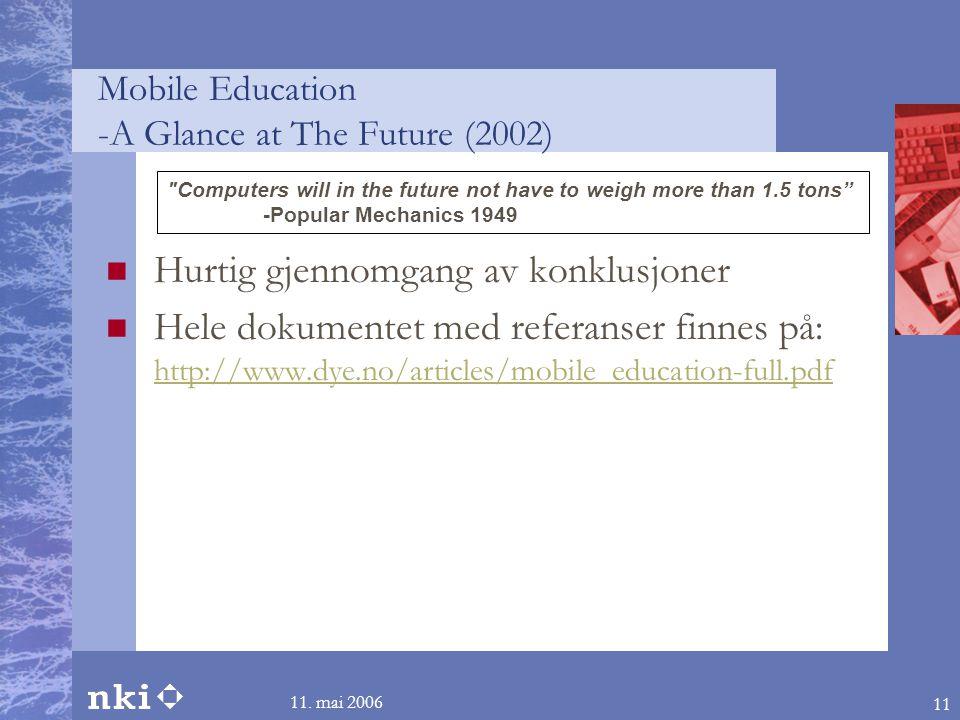11. mai 2006 11 Mobile Education -A Glance at The Future (2002)  Hurtig gjennomgang av konklusjoner  Hele dokumentet med referanser finnes på: http: