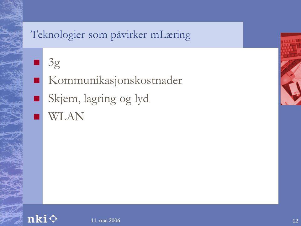 11. mai 2006 12 Teknologier som påvirker mLæring  3g  Kommunikasjonskostnader  Skjem, lagring og lyd  WLAN