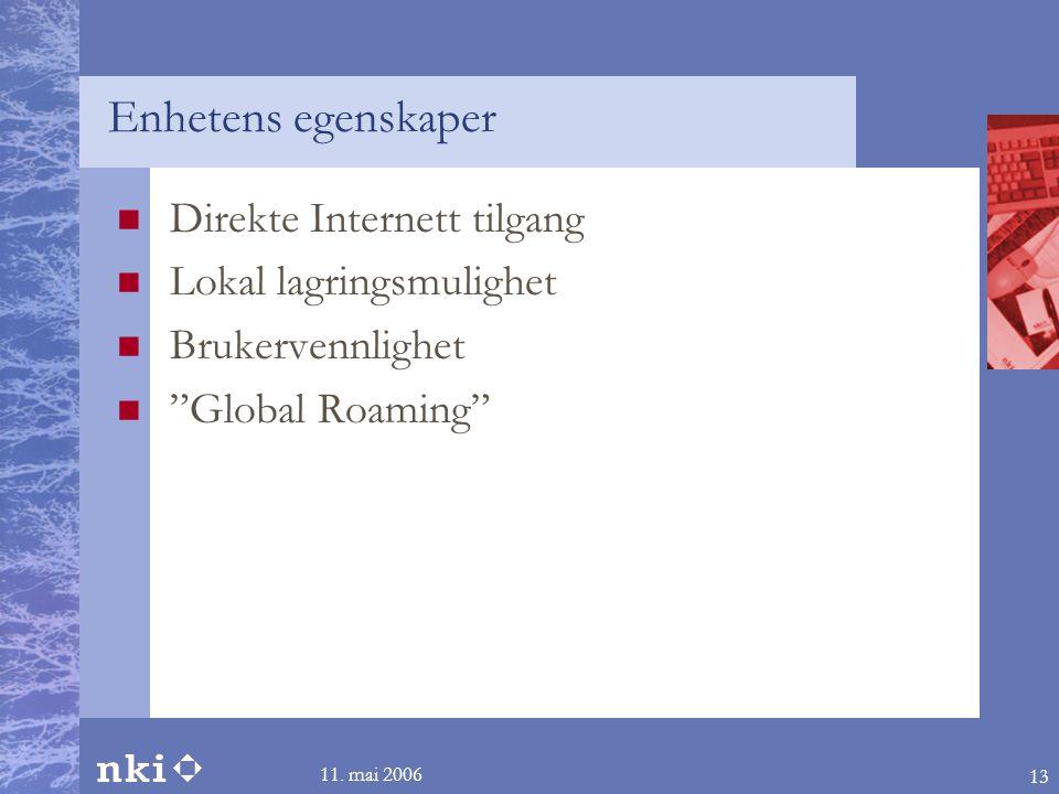 """11. mai 2006 13 Enhetens egenskaper  Direkte Internett tilgang  Lokal lagringsmulighet  Brukervennlighet  """"Global Roaming"""""""