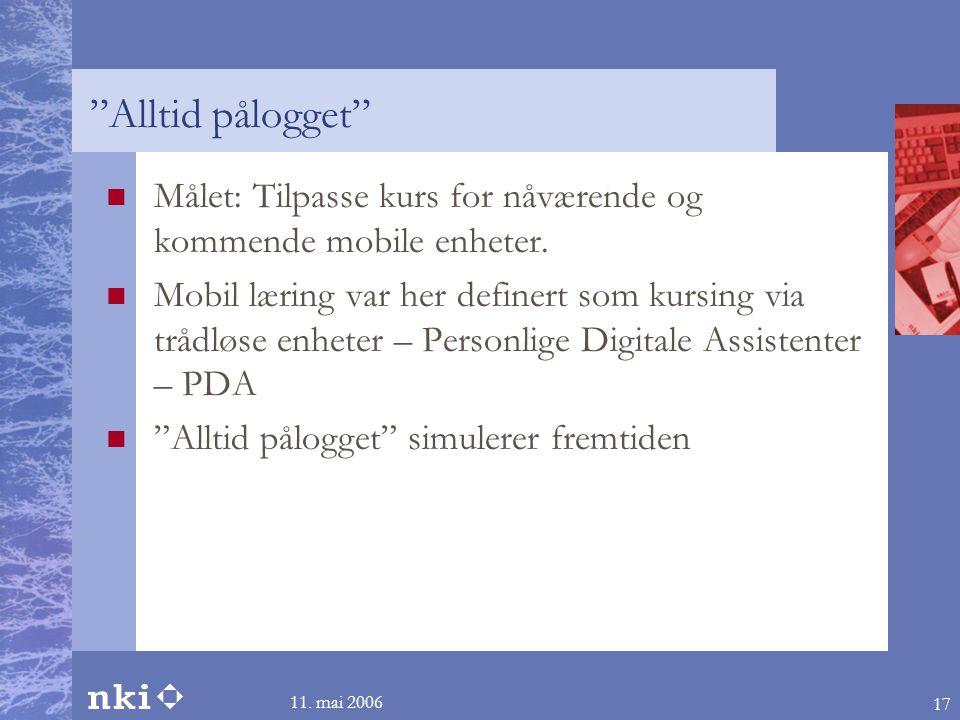 11.mai 2006 17 Alltid pålogget  Målet: Tilpasse kurs for nåværende og kommende mobile enheter.
