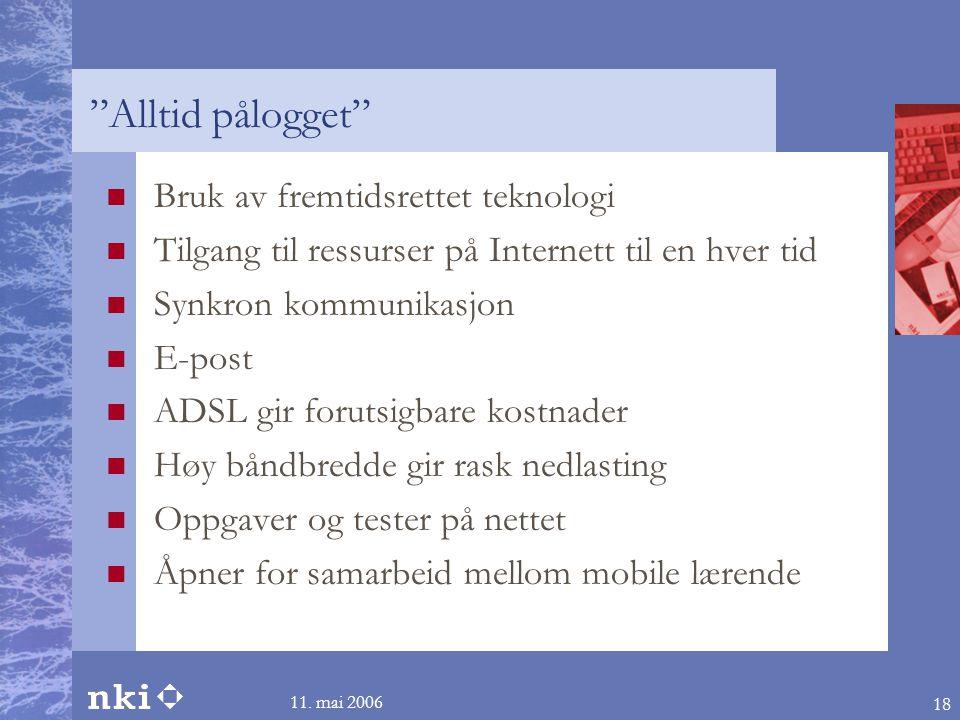 """11. mai 2006 18 """"Alltid pålogget""""  Bruk av fremtidsrettet teknologi  Tilgang til ressurser på Internett til en hver tid  Synkron kommunikasjon  E-"""