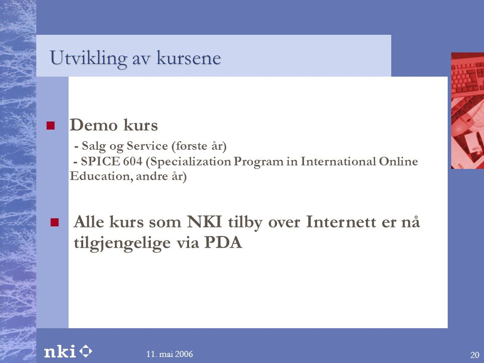 11. mai 2006 20  Demo kurs - Salg og Service (første år) - SPICE 604 (Specialization Program in International Online Education, andre år)  Alle kurs