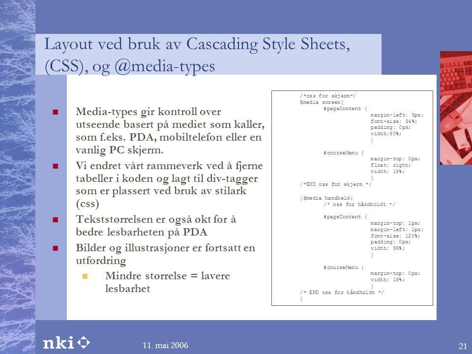 11. mai 2006 21 Layout ved bruk av Cascading Style Sheets, (CSS), og @media-types  Media-types gir kontroll over utseende basert på mediet som kaller