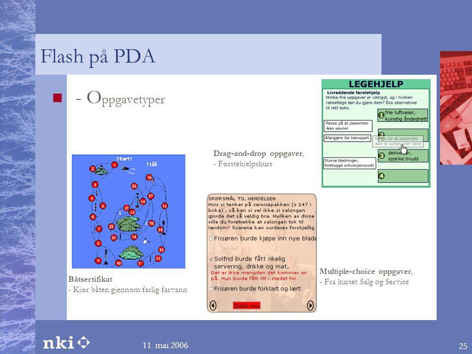 11. mai 2006 25 Flash på PDA  - O ppgavetyper Båtsertifikat - Kjør båten gjennom farlig farvann Drag-and-drop oppgaver, - Førstehjelpskurs Multiple-c