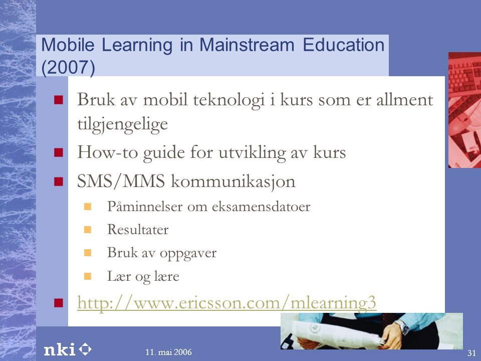 11. mai 2006 31 Mobile Learning in Mainstream Education (2007)  Bruk av mobil teknologi i kurs som er allment tilgjengelige  How-to guide for utvikl
