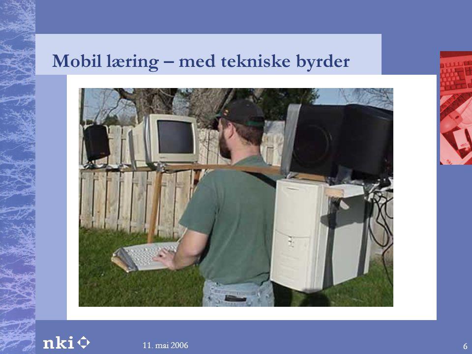 11. mai 2006 6 Mobil læring – med tekniske byrder