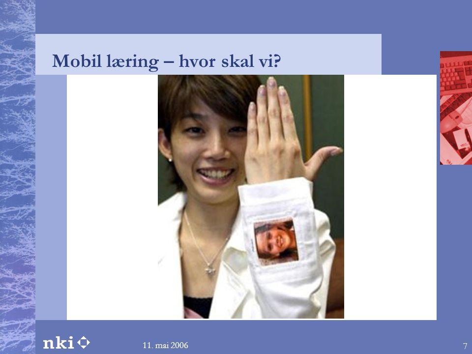 11. mai 2006 7 Mobil læring – hvor skal vi?