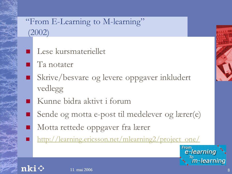"""11. mai 2006 8 """"From E-Learning to M-learning"""" (2002)  Lese kursmateriellet  Ta notater  Skrive/besvare og levere oppgaver inkludert vedlegg  Kunn"""
