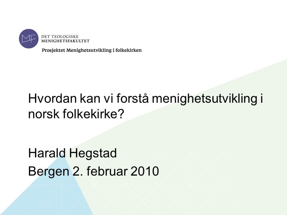 1 Tittel på foredraget Navn foredragsholder Tid og sted Hvordan kan vi forstå menighetsutvikling i norsk folkekirke.