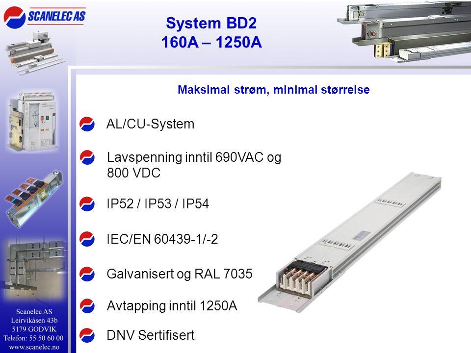 System BD2 160A – 1250A AL/CU-System IEC/EN 60439-1/-2 IP52 / IP53 / IP54 Lavspenning inntil 690VAC og 800 VDC Avtapping inntil 1250A Galvanisert og R