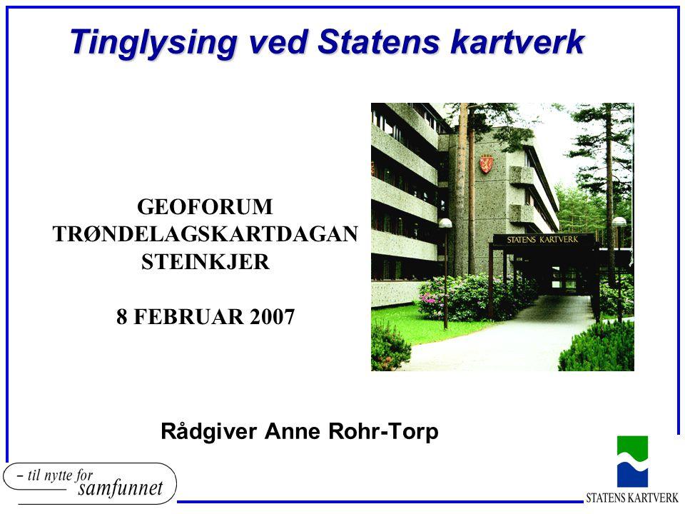 Tinglysing ved Statens kartverk Rådgiver Anne Rohr-Torp GEOFORUM TRØNDELAGSKARTDAGAN STEINKJER 8 FEBRUAR 2007