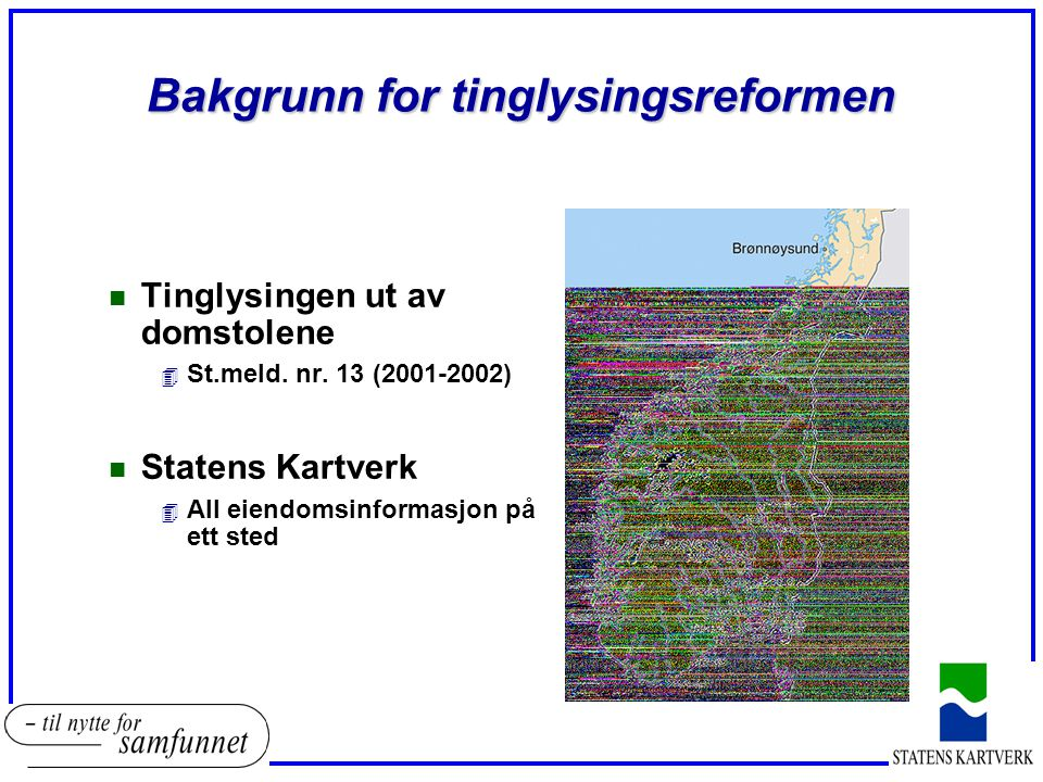 Bakgrunn for tinglysingsreformen n Tinglysingen ut av domstolene 4 St.meld.