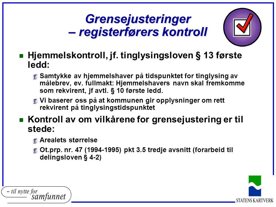Grensejusteringer – registerførers kontroll n Hjemmelskontroll, jf.