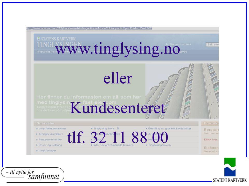 www.tinglysing.no eller Kundesenteret tlf. 32 11 88 00