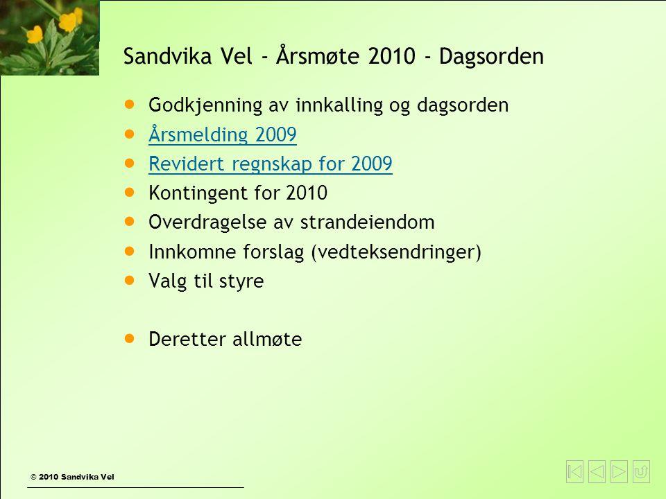 © 2010 Sandvika Vel Sandvika Vel - Årsmøte 2010 - Dagsorden  Godkjenning av innkalling og dagsorden  Årsmelding 2009 Årsmelding 2009  Revidert regn