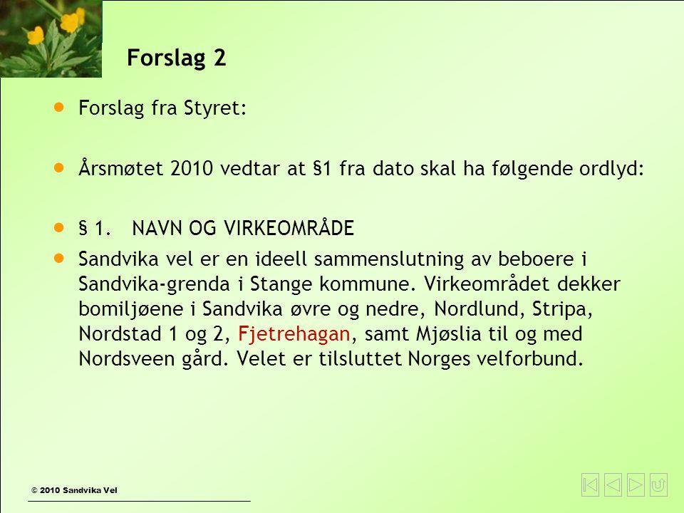 © 2010 Sandvika Vel Forslag 2  Forslag fra Styret:  Årsmøtet 2010 vedtar at §1 fra dato skal ha følgende ordlyd:  § 1. NAVN OG VIRKEOMRÅDE  Sandvi