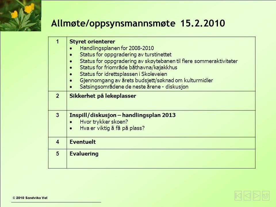 © 2010 Sandvika Vel Allmøte/oppsynsmannsmøte 15.2.2010 1 Styret orienterer  Handlingsplanen for 2008-2010  Status for oppgradering av turstinettet 