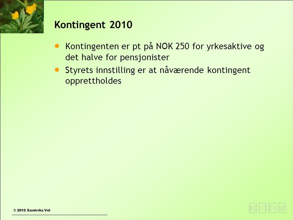 © 2010 Sandvika Vel Kontingent 2010  Kontingenten er pt på NOK 250 for yrkesaktive og det halve for pensjonister  Styrets innstilling er at nåværende kontingent opprettholdes