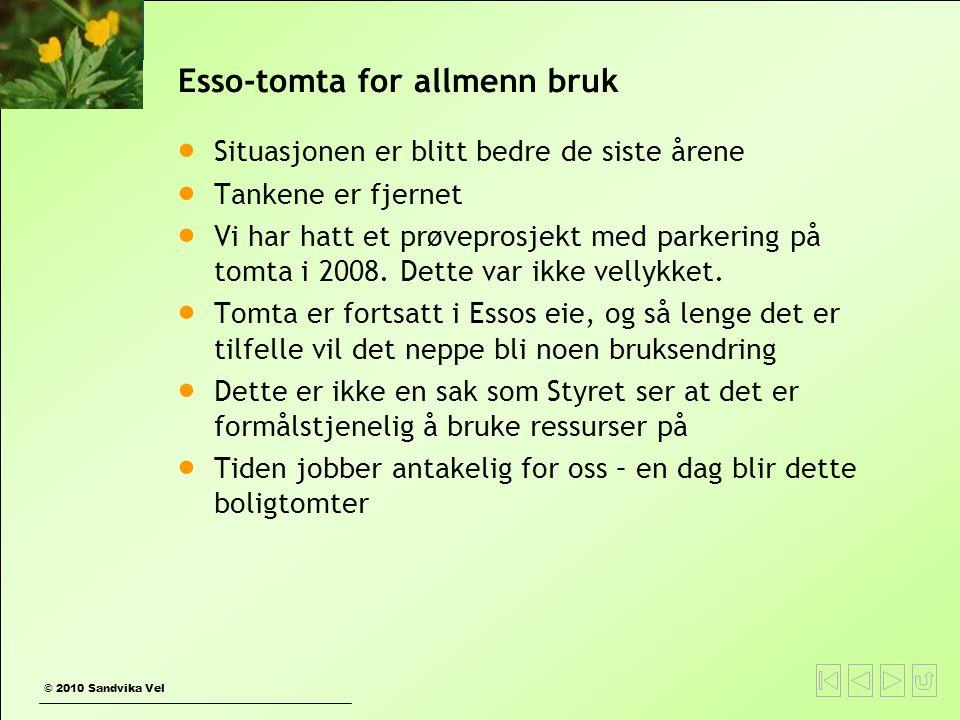 © 2010 Sandvika Vel Esso-tomta for allmenn bruk  Situasjonen er blitt bedre de siste årene  Tankene er fjernet  Vi har hatt et prøveprosjekt med parkering på tomta i 2008.