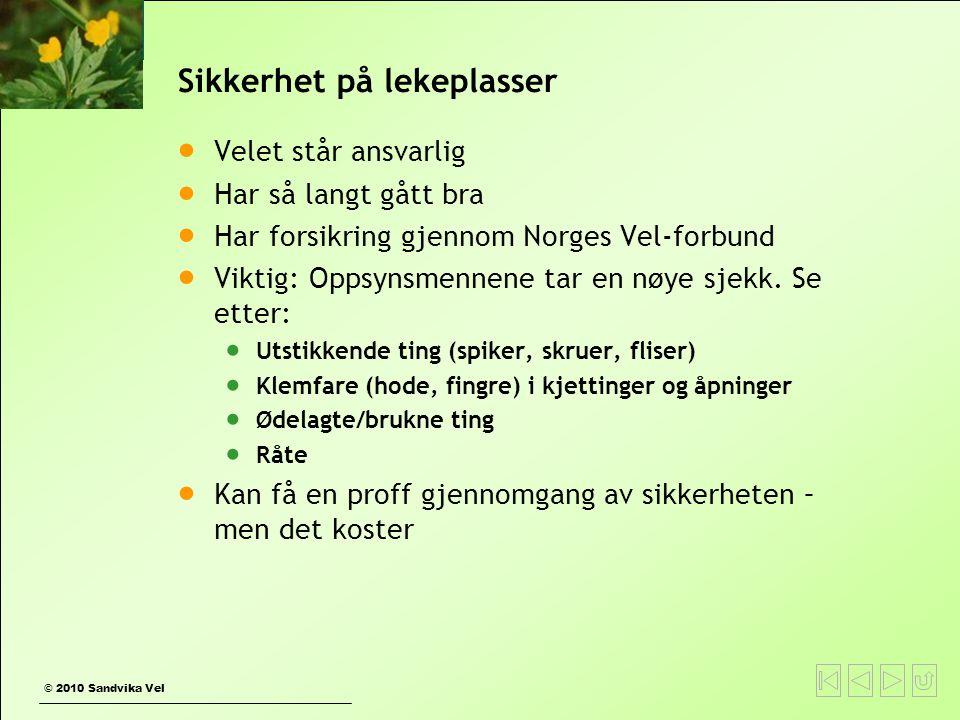 © 2010 Sandvika Vel Sikkerhet på lekeplasser  Velet står ansvarlig  Har så langt gått bra  Har forsikring gjennom Norges Vel-forbund  Viktig: Oppsynsmennene tar en nøye sjekk.