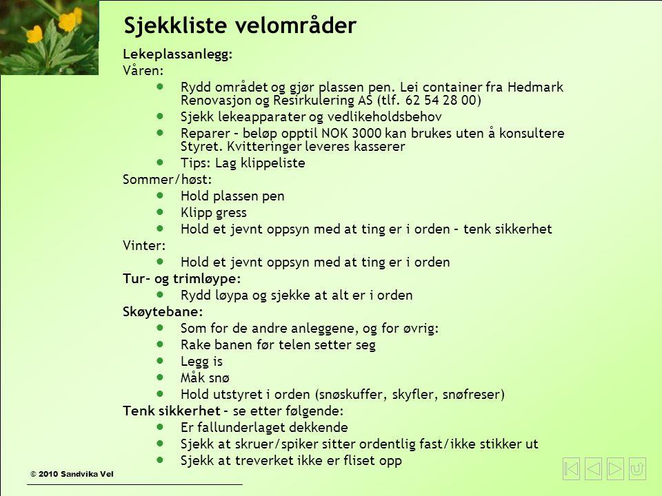 © 2010 Sandvika Vel Sjekkliste velområder Lekeplassanlegg: Våren:  Rydd området og gjør plassen pen. Lei container fra Hedmark Renovasjon og Resirkul