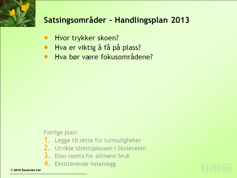 © 2010 Sandvika Vel Satsingsområder – Handlingsplan 2013  Hvor trykker skoen?  Hva er viktig å få på plass?  Hva bør være fokusområdene? Forrige pl