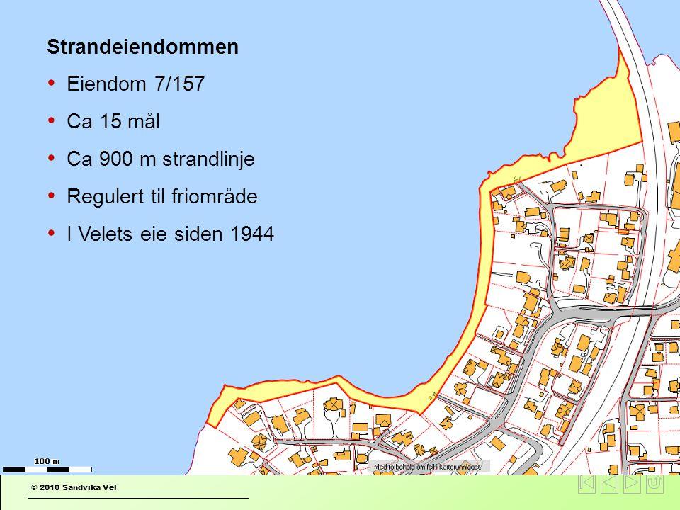 © 2010 Sandvika Vel Overdragelse av strandeiendom Strandeiendommen • Eiendom 7/157 • Ca 15 mål • Ca 900 m strandlinje • Regulert til friområde • I Velets eie siden 1944
