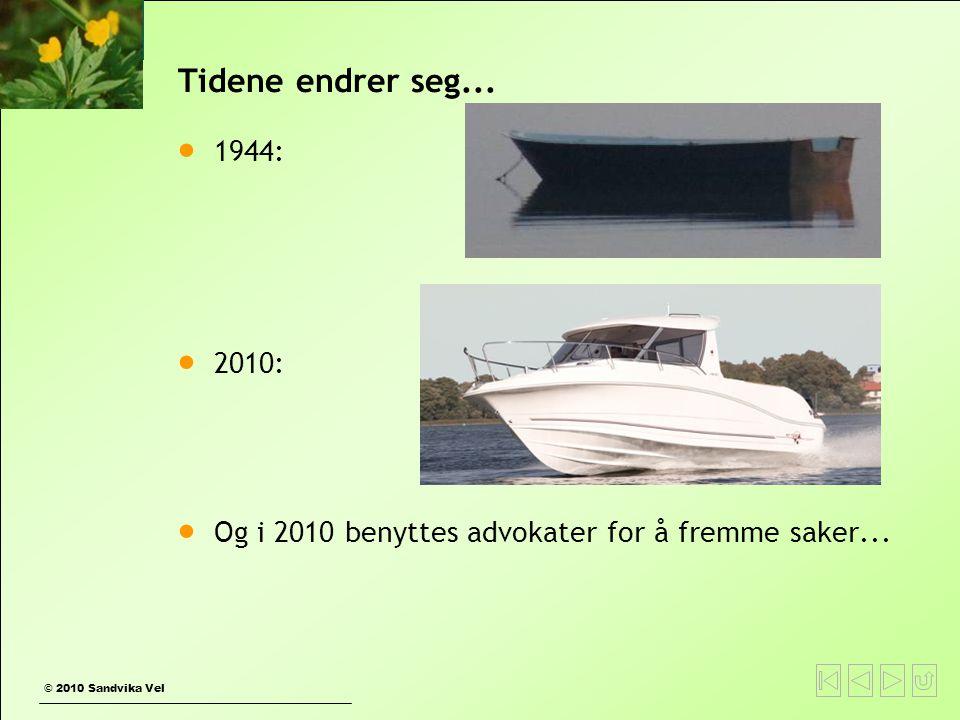© 2010 Sandvika Vel Tidene endrer seg...  1944:  2010:  Og i 2010 benyttes advokater for å fremme saker...