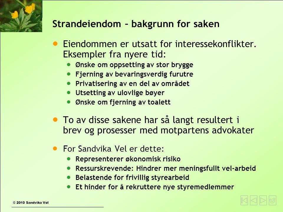 © 2010 Sandvika Vel Strandeiendom – bakgrunn for saken  Eiendommen er utsatt for interessekonflikter. Eksempler fra nyere tid:  Ønske om oppsetting