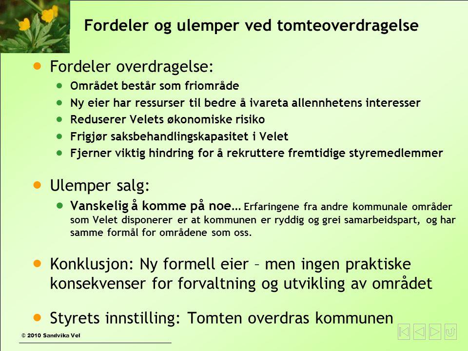 © 2010 Sandvika Vel Fordeler og ulemper ved tomteoverdragelse  Fordeler overdragelse:  Området består som friområde  Ny eier har ressurser til bedr