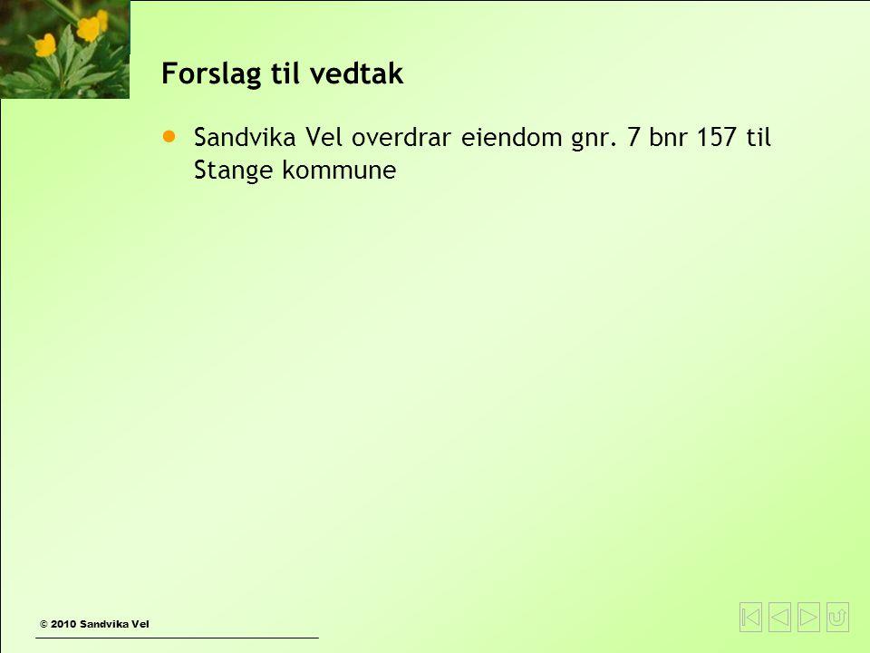 © 2010 Sandvika Vel Forslag til vedtak  Sandvika Vel overdrar eiendom gnr. 7 bnr 157 til Stange kommune