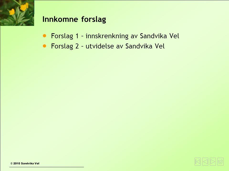 © 2010 Sandvika Vel Innkomne forslag  Forslag 1 – innskrenkning av Sandvika Vel  Forslag 2 – utvidelse av Sandvika Vel