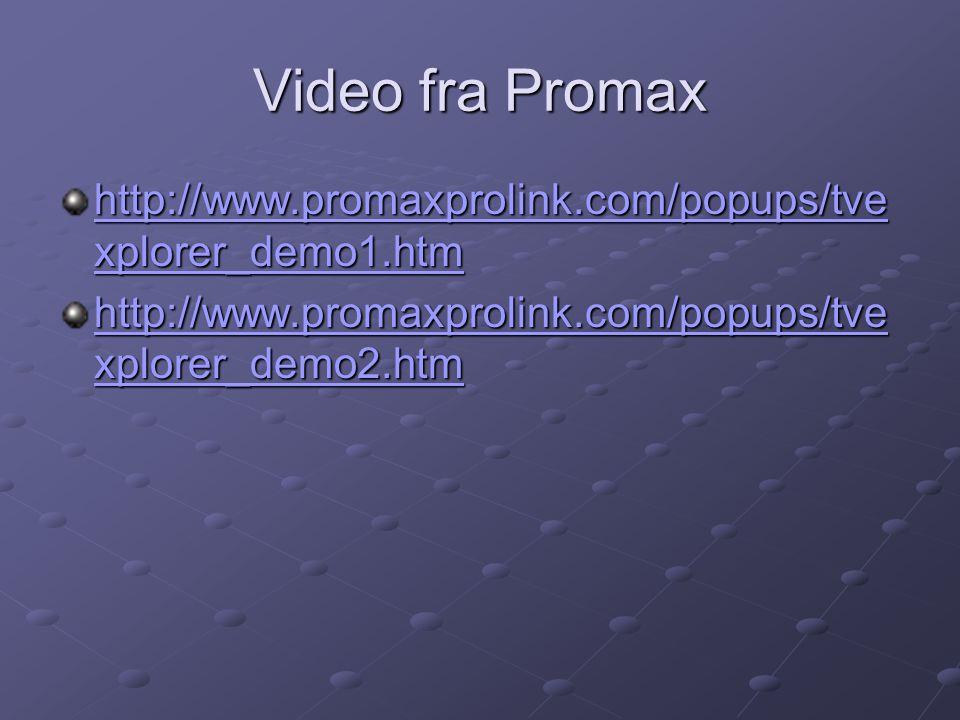 Video fra Promax http://www.promaxprolink.com/popups/tve xplorer_demo1.htm http://www.promaxprolink.com/popups/tve xplorer_demo1.htm http://www.promax