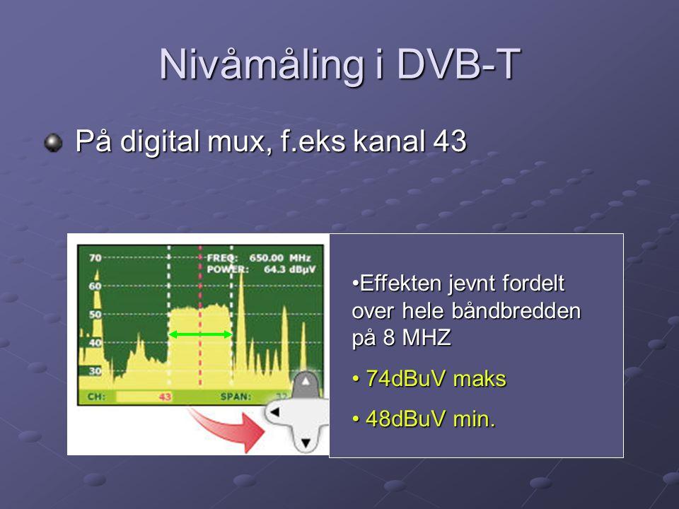 Nivåmåling i DVB-T På digital mux, f.eks kanal 43 På digital mux, f.eks kanal 43 •Effekten jevnt fordelt over hele båndbredden på 8 MHZ • 74dBuV maks