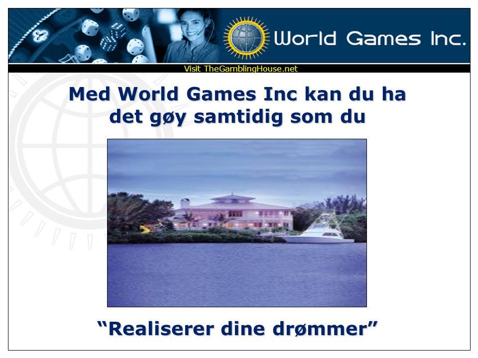 Med World Games Inc kan du ha det gøy samtidig som du Realiserer dine drømmer Visit TheGamblingHouse.net